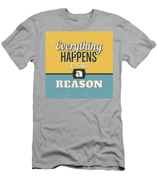 Everything Happens For A Reason Men's T-Shirt (Athletic Fit)