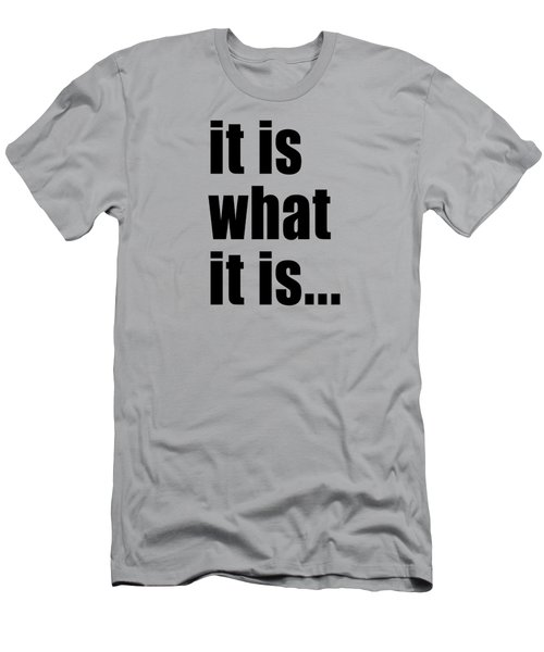 It Is What It Is On Black Text Men's T-Shirt (Slim Fit) by Bruce Stanfield