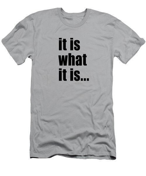 It Is What It Is On Black Text Men's T-Shirt (Athletic Fit)