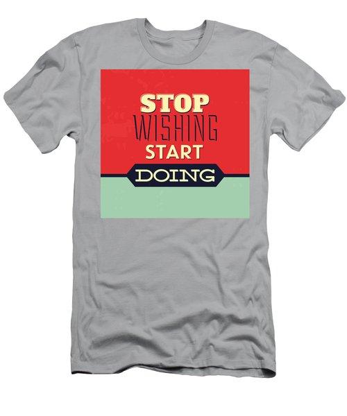 Stop Wishing Start Doing Men's T-Shirt (Athletic Fit)