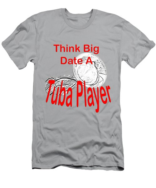 Think Big Date A Tuba Player Men's T-Shirt (Slim Fit) by M K  Miller