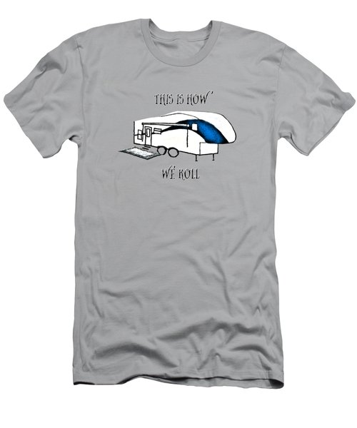 This Is How We Roll     Rv Humor Men's T-Shirt (Slim Fit) by Judy Hall-Folde
