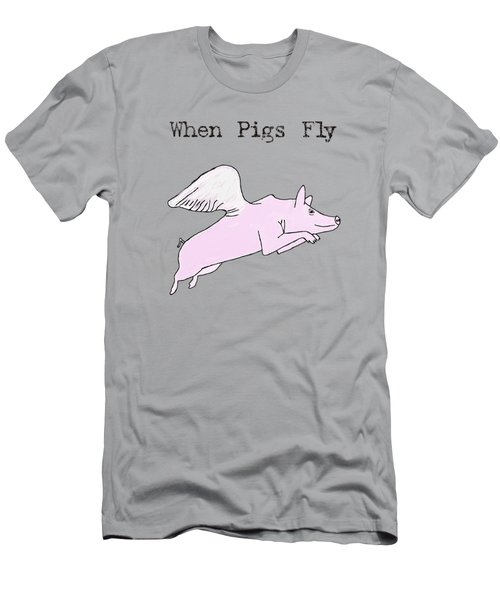 When Pigs Fly Men's T-Shirt (Athletic Fit)