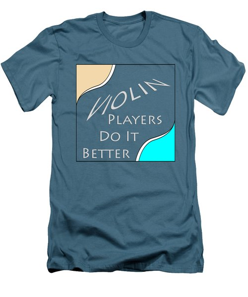 Violin Players Do It Better 5657.02 Men's T-Shirt (Slim Fit) by M K  Miller