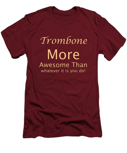 Trombones More Awesome Than You 5558.02 Men's T-Shirt (Slim Fit) by M K  Miller