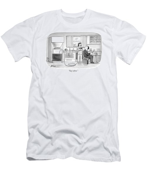 Say When Men's T-Shirt (Athletic Fit)