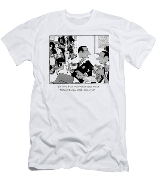I'm Sorry. I Was So Busy Listening To Myself Men's T-Shirt (Athletic Fit)