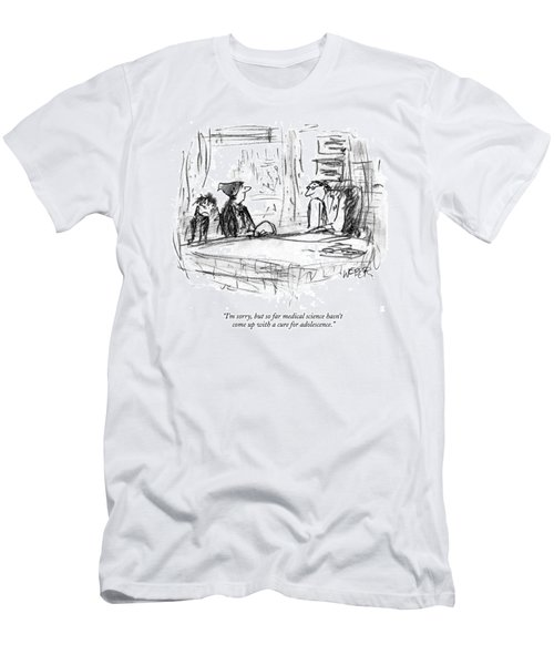 I'm Sorry, But So Far Medical Science Hasn't Come Men's T-Shirt (Athletic Fit)