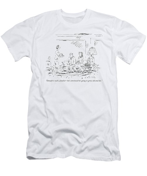 Donald Is Such A Fatalist - He's Convinced He's Men's T-Shirt (Athletic Fit)