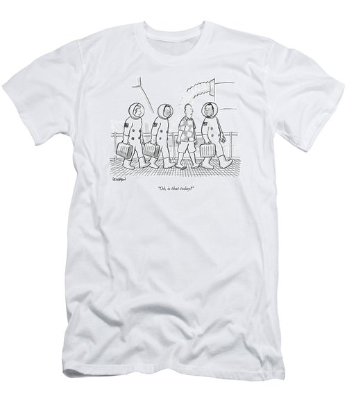 Oh, Is That Today? Men's T-Shirt (Athletic Fit)