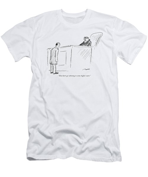 And Don't Go Whining To Some Higher Court Men's T-Shirt (Athletic Fit)