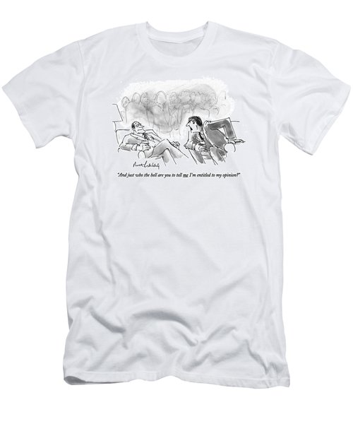 And Just Who The Hell Are You To Tell Me I'm Men's T-Shirt (Athletic Fit)