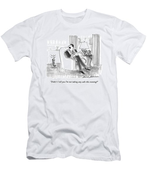 Didn't I Tell You I'm Not Talking Any Calls This Men's T-Shirt (Athletic Fit)