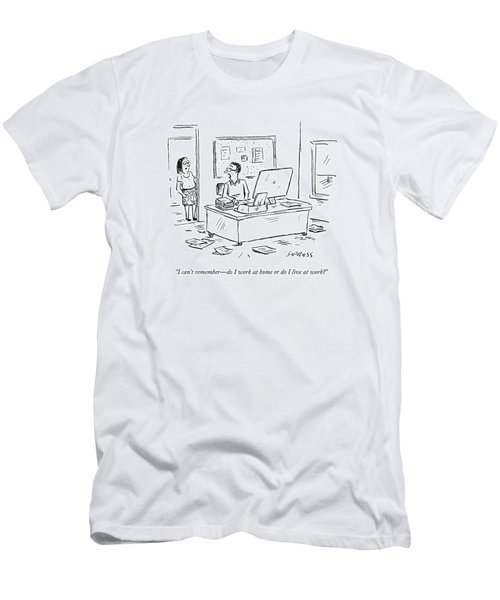 I Can't Remember - Do I Work At Home Or Do I Live Men's T-Shirt (Athletic Fit)