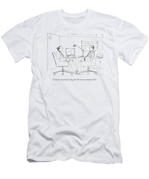 I May Be Too Proud To Beg Men's T-Shirt (Athletic Fit)