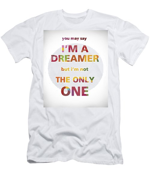 I'm A Dreamer But I'm Not The Only One Men's T-Shirt (Slim Fit) by Gina Dsgn