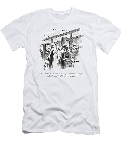 It Wasn't As Bad As All That.  You're Just Mad Men's T-Shirt (Athletic Fit)