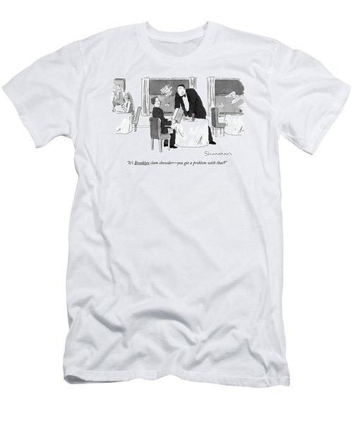 It's Brooklyn Clam Chowder - You Got A Problem Men's T-Shirt (Athletic Fit)
