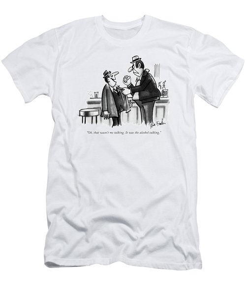Oh, That Wasn't Me Talking. It Was The Alcohol Men's T-Shirt (Athletic Fit)