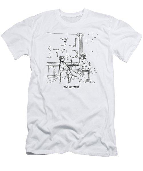 Then Don't Think Men's T-Shirt (Athletic Fit)