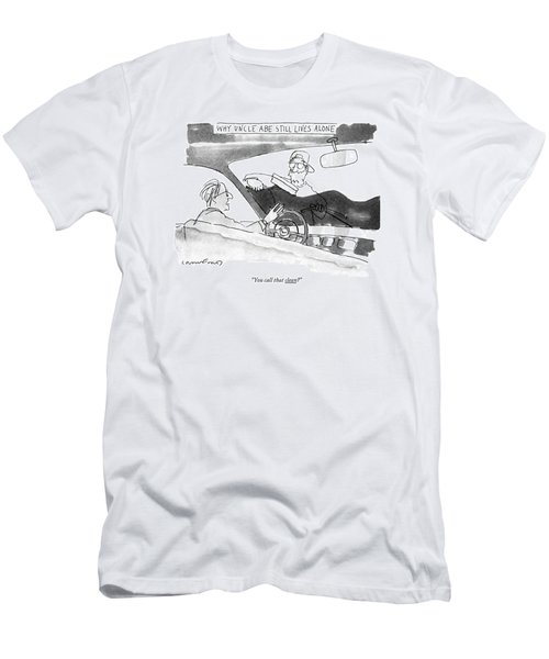 Why Uncle Abe Still Lives Alone You Call That Men's T-Shirt (Athletic Fit)