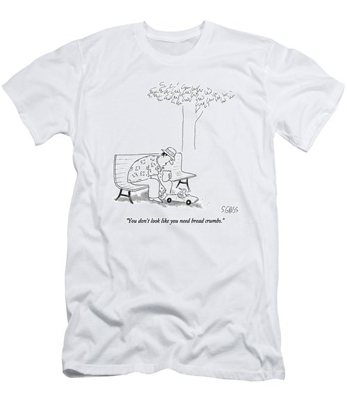 You Don't Look Like You Need Bread Crumbs Men's T-Shirt (Athletic Fit)