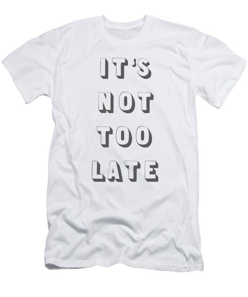 Its Not Too Late Men's T-Shirt (Athletic Fit)