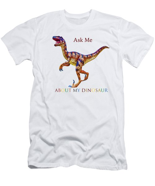 Ask Me About My Dinosaur  Men's T-Shirt (Athletic Fit)