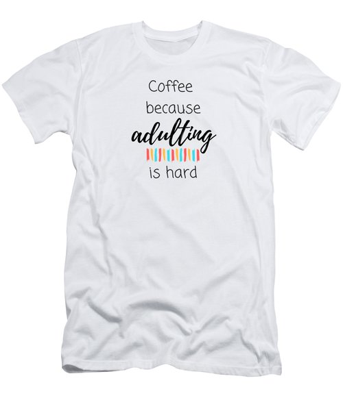 Coffee Because Adulting Is Hard Men's T-Shirt (Athletic Fit)
