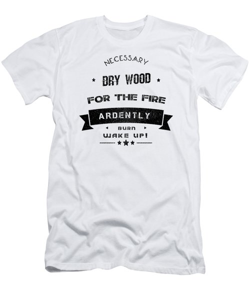 Dry Wood Is Necessary For The Fire To Ardently Burn. Men's T-Shirt (Athletic Fit)