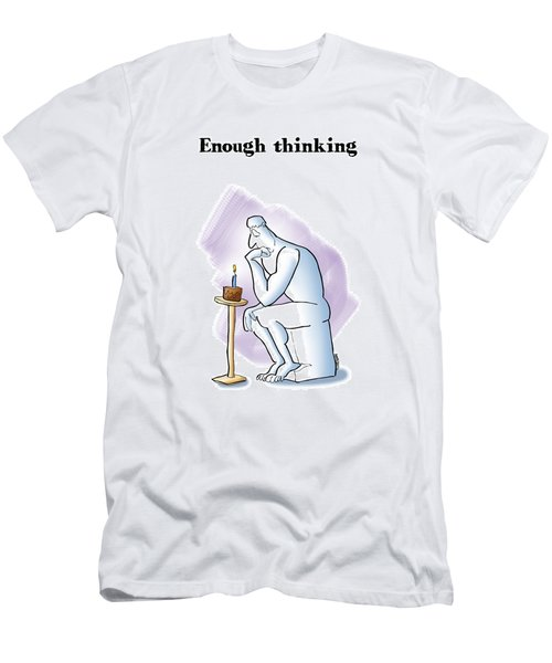Enough Thinking Men's T-Shirt (Athletic Fit)