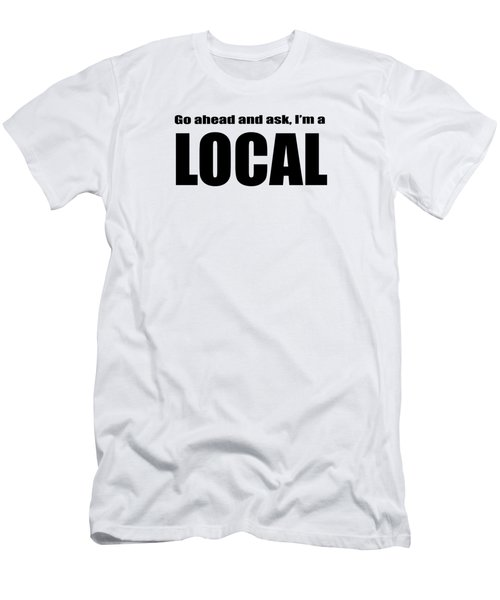 Go Ahead And Ask I Am A Local Tee Men's T-Shirt (Athletic Fit)