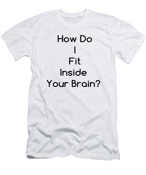 How Do I Fit Inside Your Brain Men's T-Shirt (Athletic Fit)