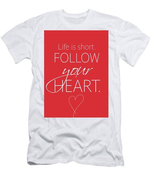 Life Is Short. Follow Your Heart Men's T-Shirt (Athletic Fit)