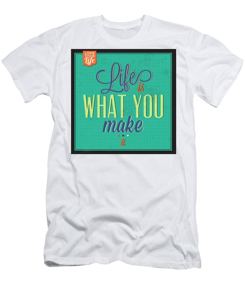 Life Is What You Make It Men's T-Shirt (Athletic Fit)