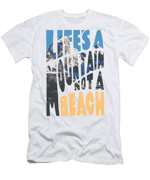 Life's A Mountain Not A Beach Men's T-Shirt (Athletic Fit)
