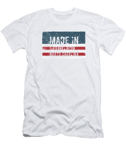 Made In Franklinton, North Carolina Men's T-Shirt (Athletic Fit)