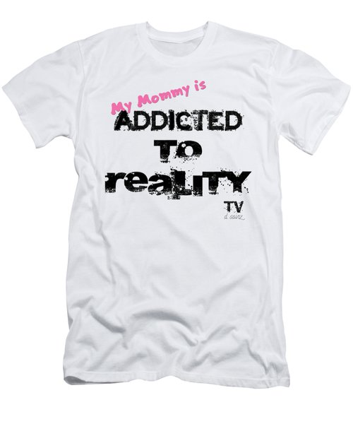 My Mommy Is Addicted To Reality Tv - Girl Men's T-Shirt (Athletic Fit)