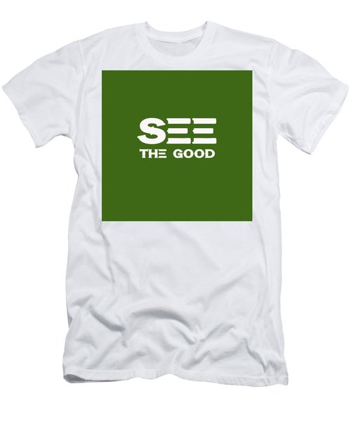 See The Good - Motivational And Inspirational Quote Men's T-Shirt (Athletic Fit)