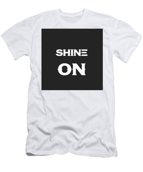 Shine On - Motivational And Inspirational Quote 2 Men's T-Shirt (Athletic Fit)
