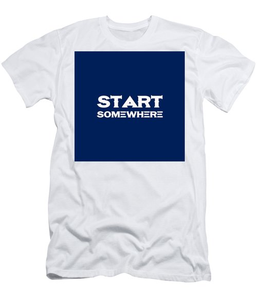 Start Somewhere - Motivational And Inspirational Quote 2 Men's T-Shirt (Athletic Fit)