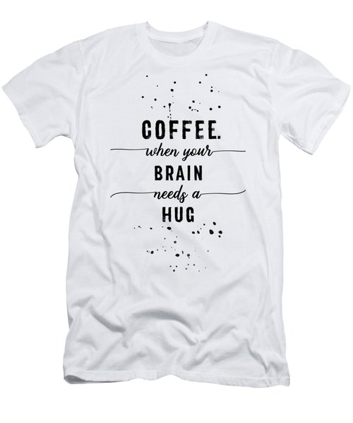 Text Art Coffee - When Your Brain Needs A Hug Men's T-Shirt (Athletic Fit)
