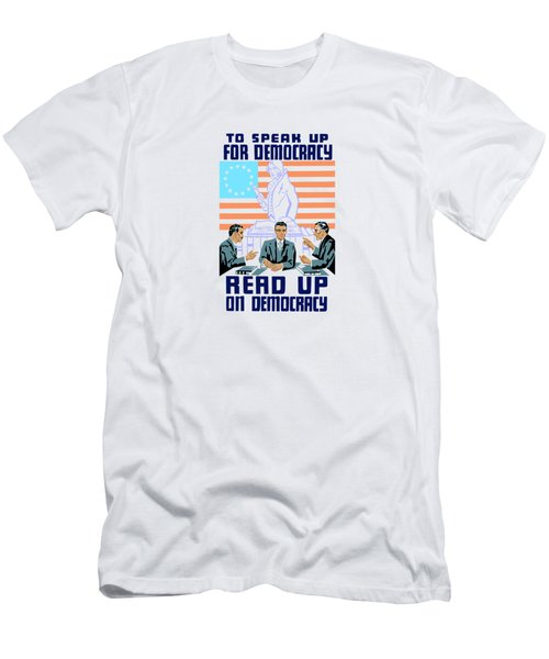To Speak Up For Democracy Read Up On Democracy Men's T-Shirt (Athletic Fit)