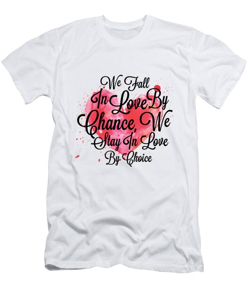 We Fall In Love By Chance, We Stay In Love By Choice Valentines Day Special Quotes Poster Men's T-Shirt (Athletic Fit)