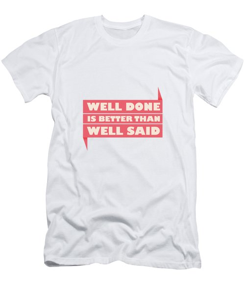 Well Done Is Better Than Well Said -  Benjamin Franklin Inspirational Quotes Poster Men's T-Shirt (Slim Fit) by Lab No 4 - The Quotography Department
