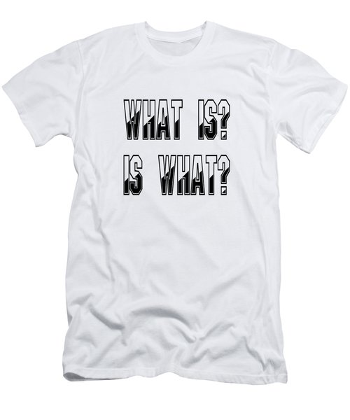 What Is? Is What? Men's T-Shirt (Athletic Fit)