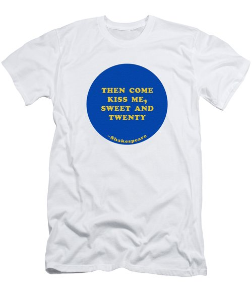 Then Come Kiss Me, Sweet And Twenty #shakespeare #shakespearequote Men's T-Shirt (Athletic Fit)