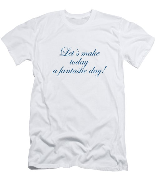 Lets Make Today A Fantastic Day Men's T-Shirt (Athletic Fit)