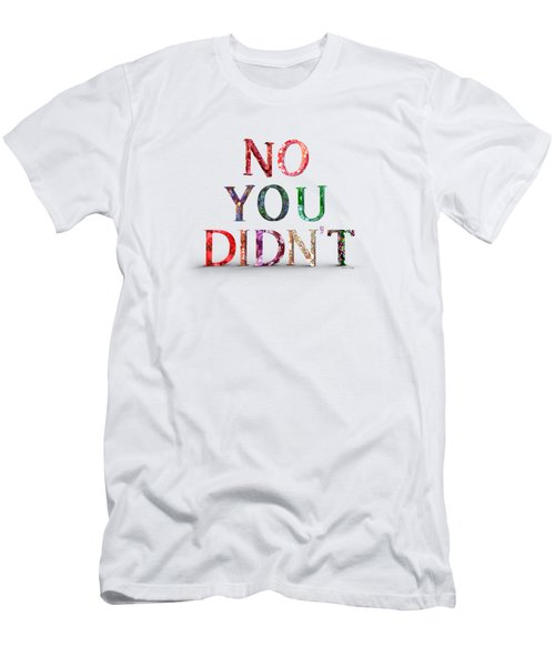 No You Didn't Men's T-Shirt (Athletic Fit)