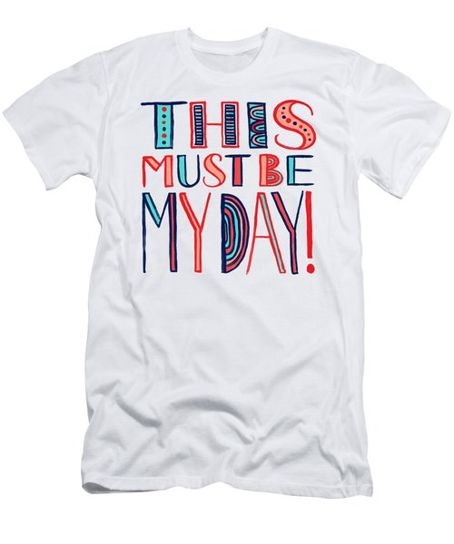 This Must Be My Day Men's T-Shirt (Athletic Fit)
